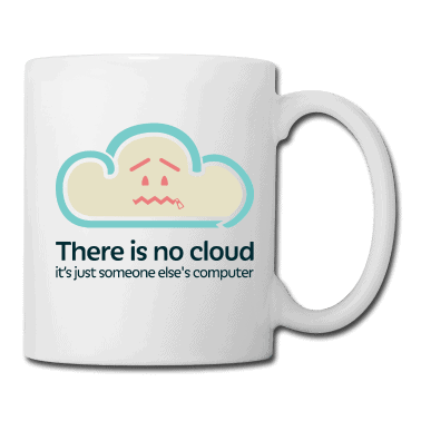 Mug with the slogan 'there is no cloud, it's just someone else's computer'