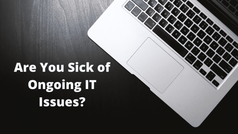 Are You Sick of Ongoing IT Issues?